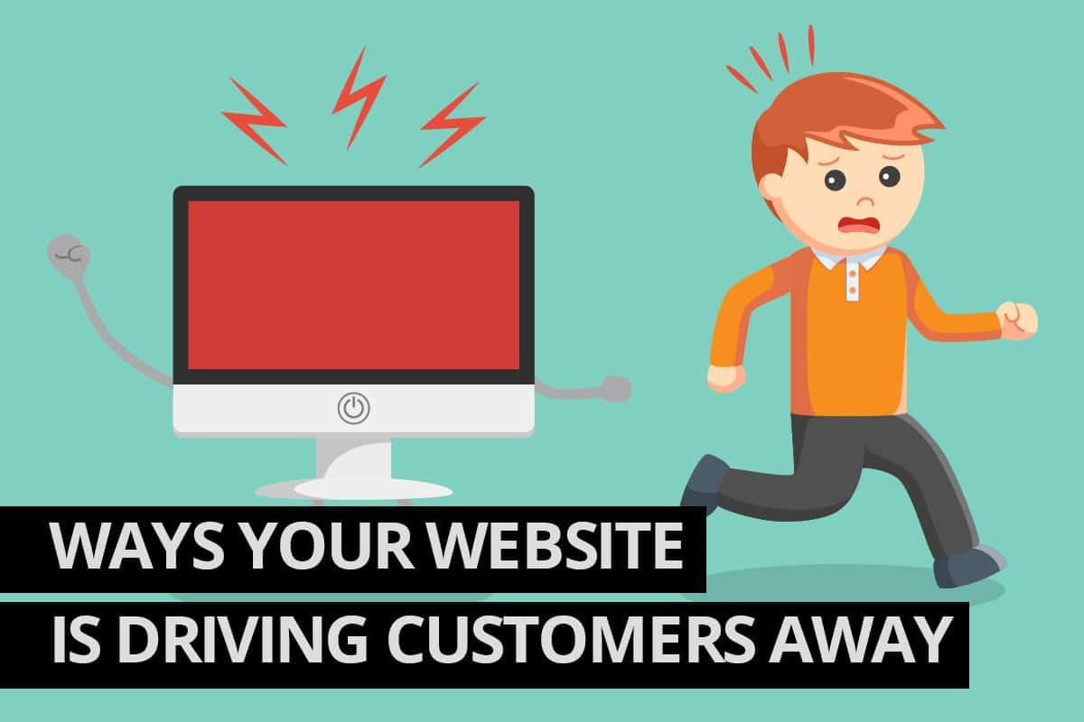 Ways your website is driving customers away